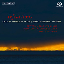 Refractions - choral works by Berg, Webern, Valen & Messiaen